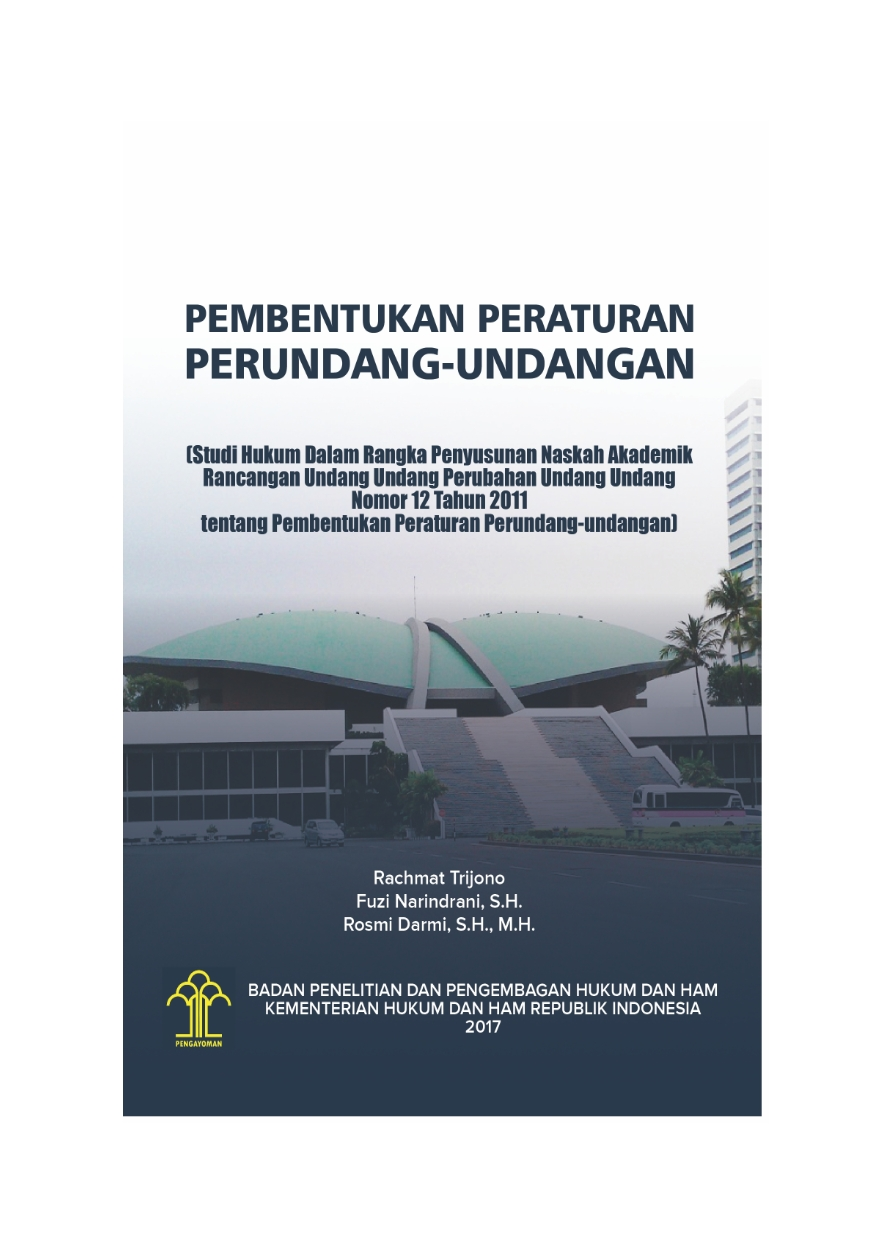Pembentukan Peraturan Perundang-undangan (Studi Hukum dalam Rangka Penyusunan Naskah Akdemik Rancangan Undang-undang Perubahan Undang-undang Nomor 12 Tahun 2011 tentang Pembentukan Peraturan Perundang-udangan)