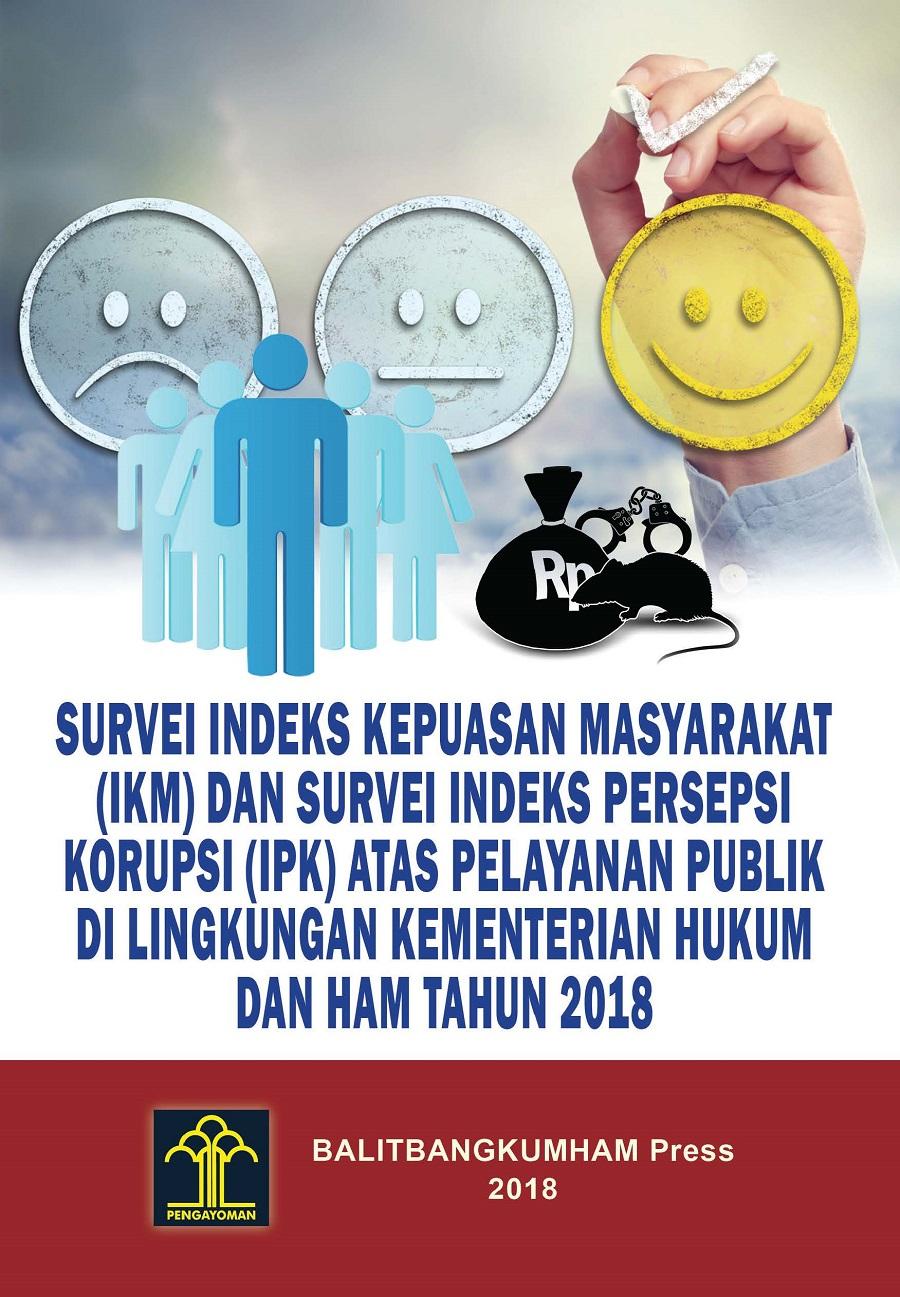 Survei Indeks Kepuasan Masyarakat (IKM) dan Survei Indeks Persepsi Korupsi (IPK) atas Pelayanan Publik di Lingkungan Kementerian Hukum dan HAM Tahun 2018