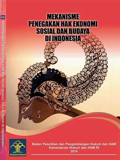 MEKANISME PENEGAKAN HAK EKONOMI SOSIAL DAN BUDAYA DI INDONESIA