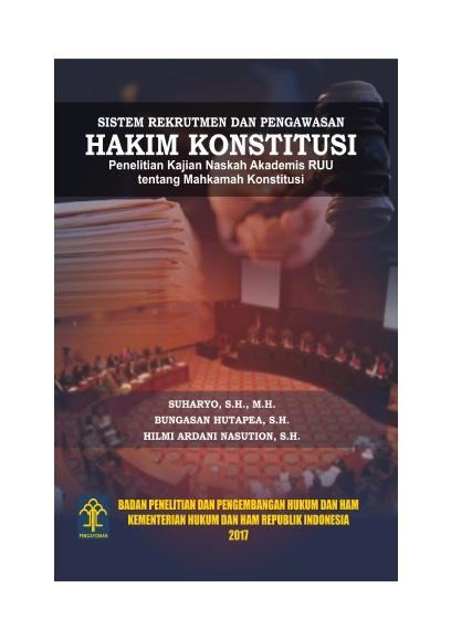 Sistem Rekrutmen dan Pengawasan Hakim Konstitusi Penelitian Kajian Naskah Akademis RUU tentang Mahkamah Konstitusi