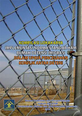 Kompilasi Lokakarya Implementasi Norma Standar HAM Rumah Deteni Imigrasi Dalam Upaya Pencegahan Konflik Antar Deteni