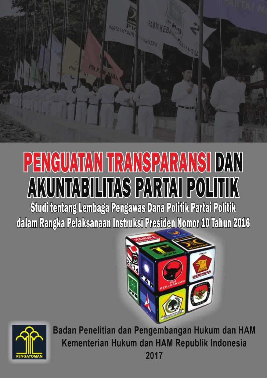 Penguatan Transparansi dan Akuntabilitas Partai Politik (Studi Tentang Lembaga Pengawas Dana Politik Partai Politik dalam Rangka Pelaksanaan Instruksi Presiden Nomor 10 Tahun 2016)