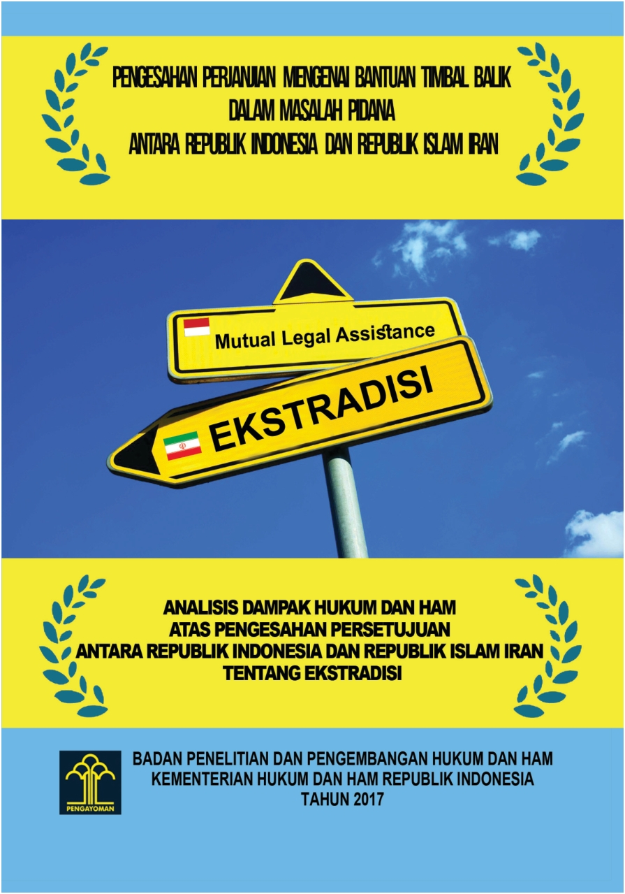 Pengesahan Perjanjian Mengenai Bantuan Timbal balik dalam Masalah Pidana antara Republik Indonesia dan Republik Islam Iran/Analisis Dampak Hukum dan HAM atas Pengesahan Persetujuan antara Republik Indonesia dan Republik Islam Iran tentang Ekstradisi