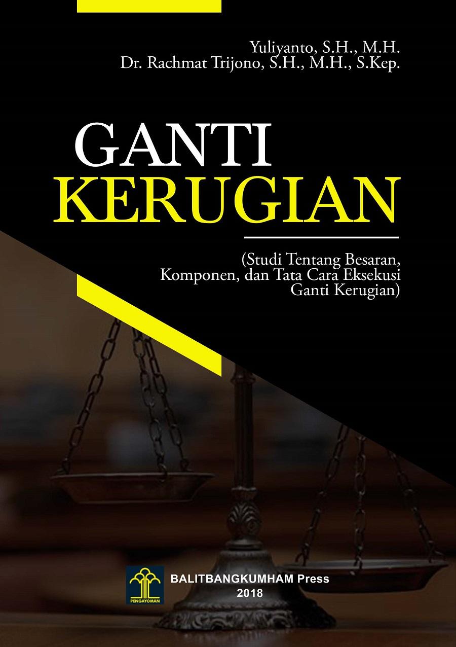 GANTI KERUGIAN (Studi tentang Besaran, Komponen dan Tata Cara Eksekusi Ganti Kerugian)