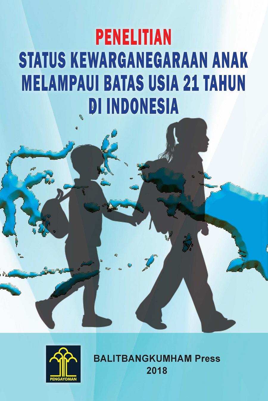 Penelitian Status Kewarganegaraan Anak Melampaui Batas Usia 21 Tahun di Indonesia