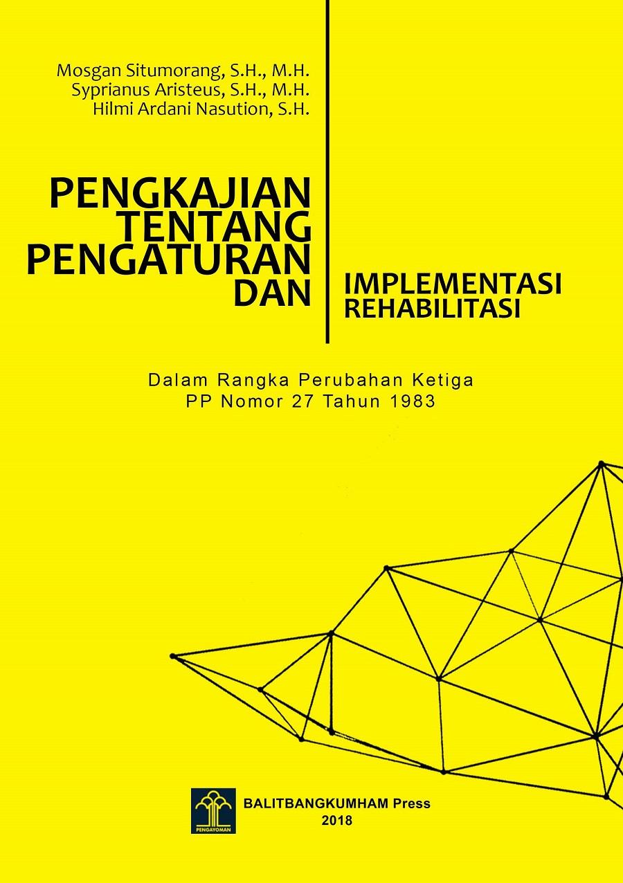 Pengkajian Tentang Pengaturan dan Implementasi Rehabilitasi (Dalam Rangka Perubahan Ketiga PP Nomor 27 Tahun 1983 Tentang Pelaksanaan KUHAP)