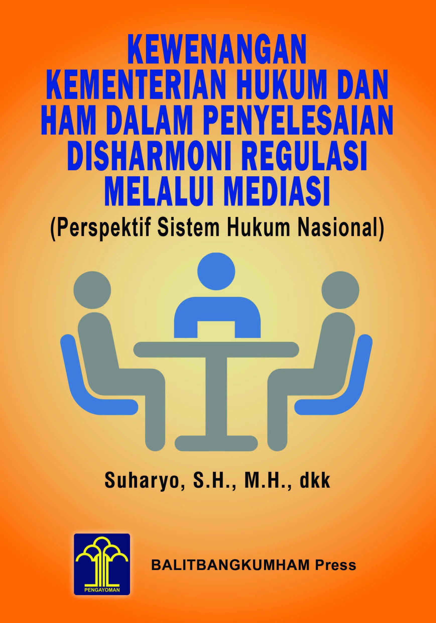 Kewenangan Kementerian Hukum dan HAM dalam Penyelesaian Disharmoni Regulasi Melalui Mediasi (Perspektif Sistem Hukum Nasional)