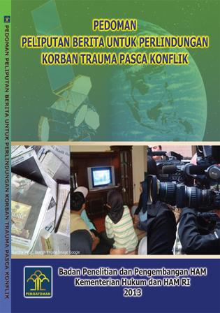 Buku Pedoman Peliputan Berita untuk Perlindungan Korban Trauma Pasca Konflik
