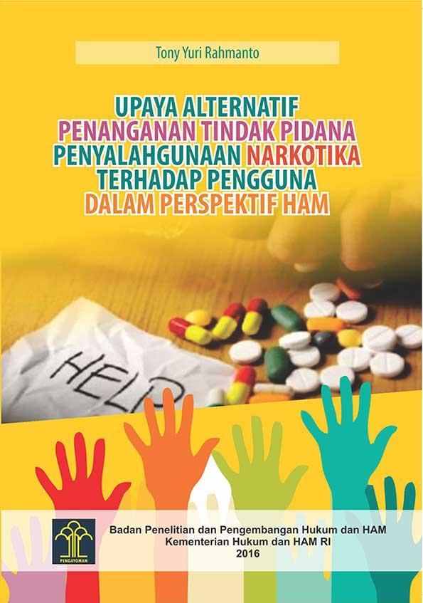 Upaya Alternatif Penanganan Tindak Pidana Penyalahgunaan Narkotika Terhadap Pengguna dalam Perspektif HAM