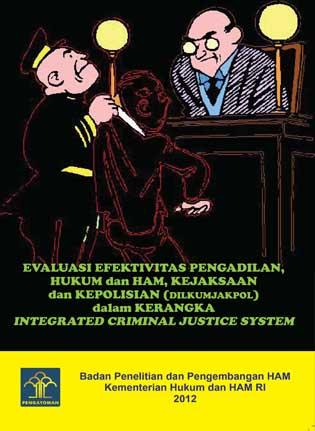 Evaluasi Evektifitas Pengadilan, Hukum dan HAM, Kejaksaan dan Kepolisian (DILKUMJAKPOK) dalam Kerangka Integrated Criminal Justice System