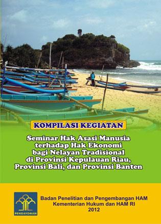 Kompilasi Kegiatan Seminar Hak Asasi Manusia Terhadap Hak Ekonomi Bagi Nelayan Tradisional di Provinsi Kepulauan Riau, Provinsi Bali, dan Provinsi Banten