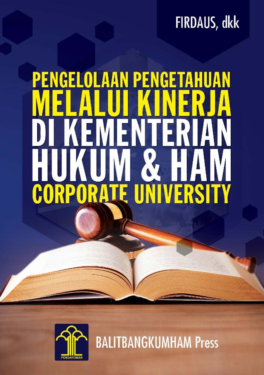 Pengelolaan Pengetahuan Melalui Kinerja di Kementerian Hukum dan HAM Corporate University