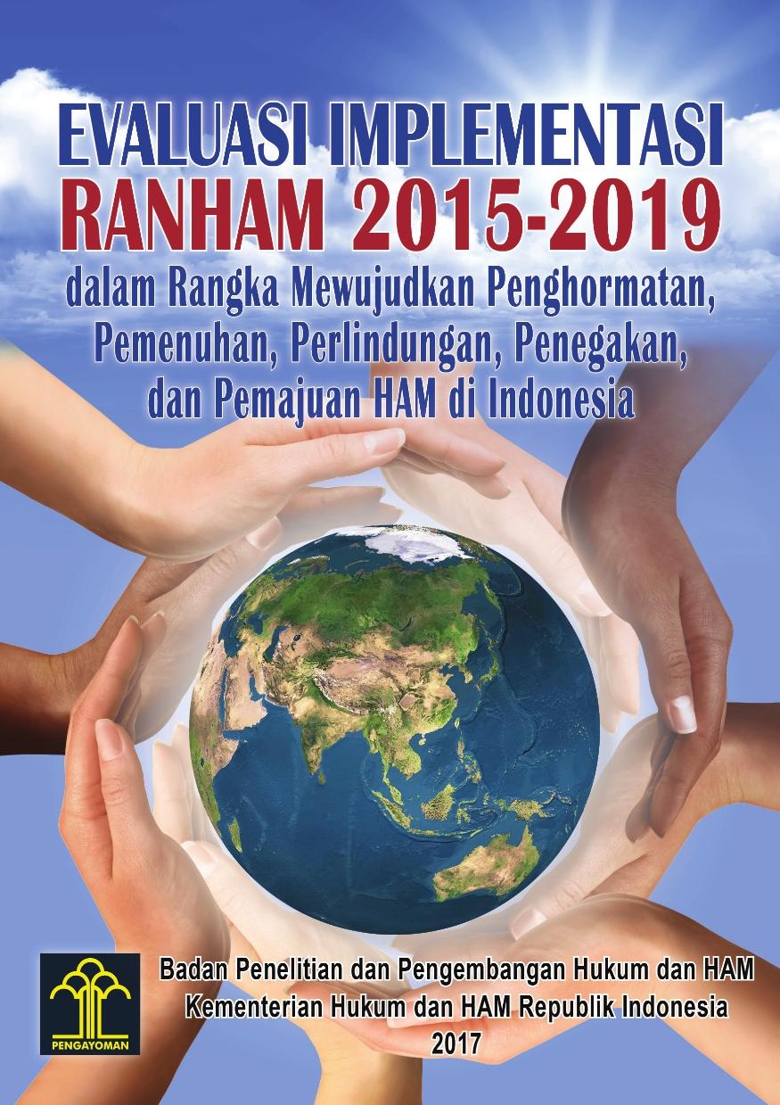 Evaluasi Implementasi RANHAM 2015-2019 dalam rangka Mewujudkan Penghormatan, Pemenuhan, Perlindungan, Penegakan dan Pemajuan HAM di Indonesia