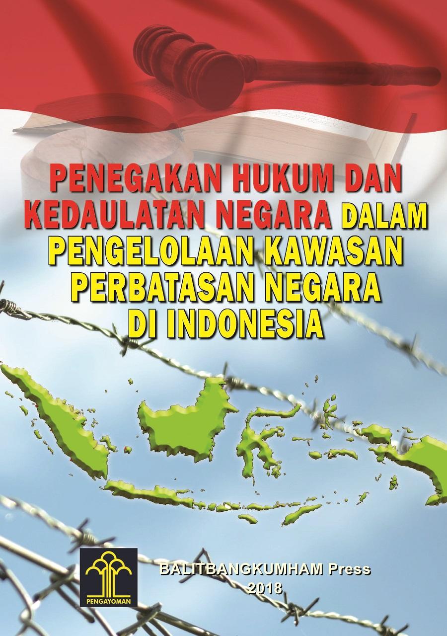 Penegakan Hukum dan Kedaulatan Negara dalam Pengelolaan Kawasan Perbatasan Negara di Indonesia