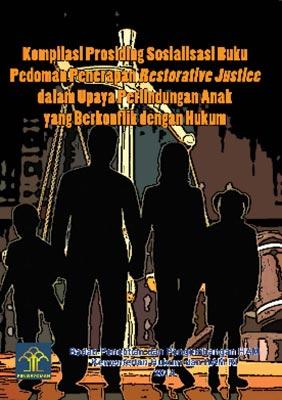 Kompilasi Prosiding Sosialisasi Buku Pedoman Penerapan Restorative Justice dalam Upaya Perlindungan Anak yang Berkonflik dengan Hukum