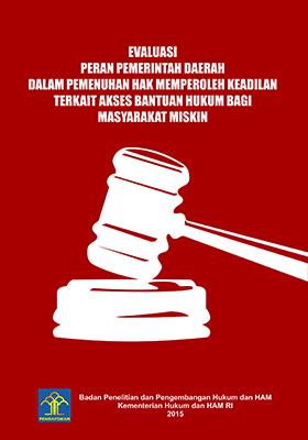 Evaluasi Peran Pemerintah Daerah Dalam Pemenuhan Hak Memperoleh Keadilan Terkait Akses Bantuan Hukum Bagi Masyarakat Miskin