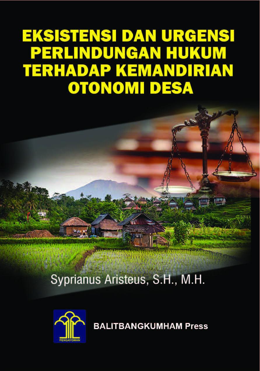 Eksistensi dan Urgensi Perlindungan Hukum terhadap Kemandirian Otonomi Desa