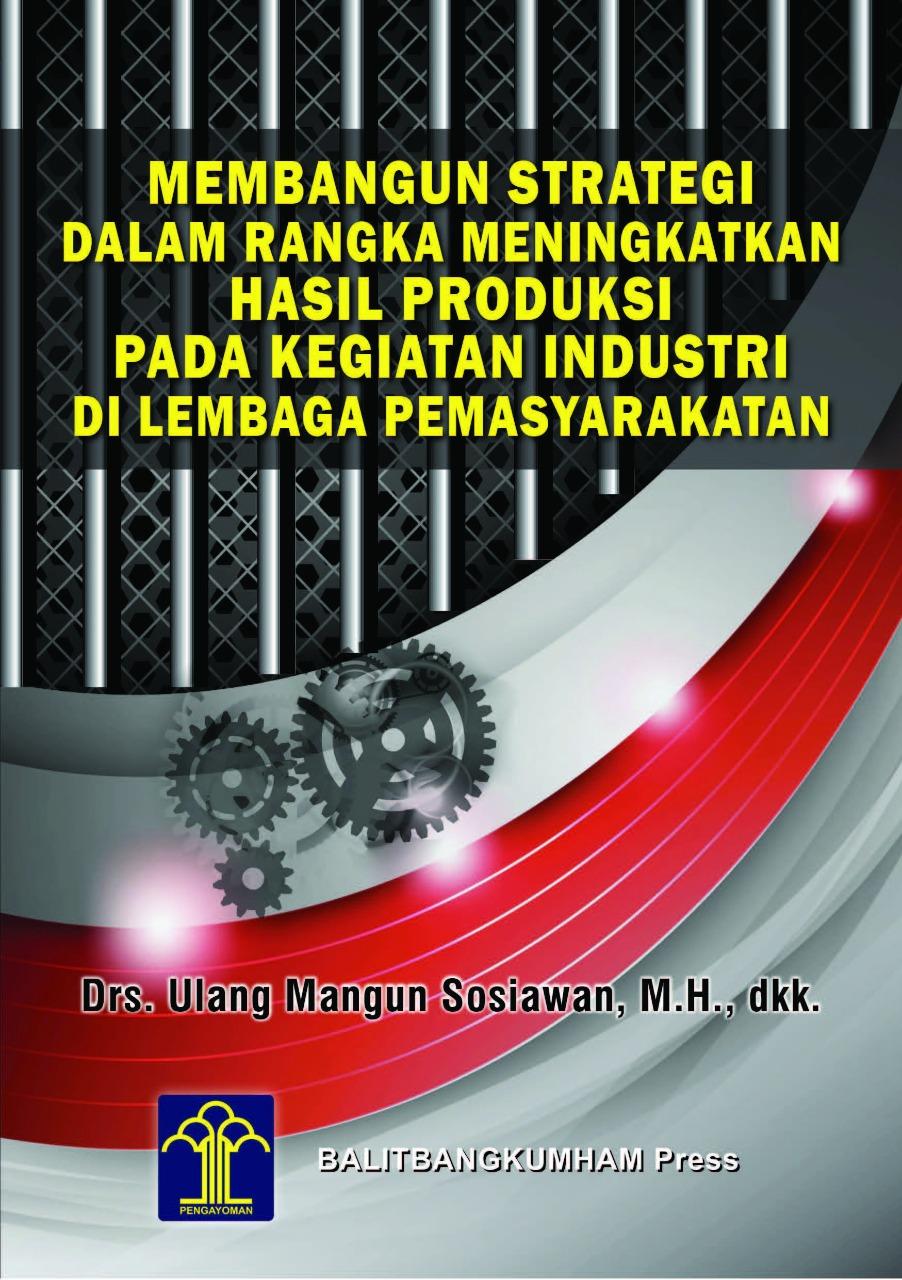 Membangun Strategi dalam Rangka Meningkatkan Hasil Produksi pada Kegiatan Industri di Lembaga Pemasyarakatan