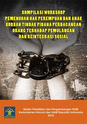 Kompilasi Workshop Pemenuhan Hak Perempuan dan Anak Korban Tindak Pidana Perdagangan Orang Terhadap Pemulangan dan Reintegrasi Sosial