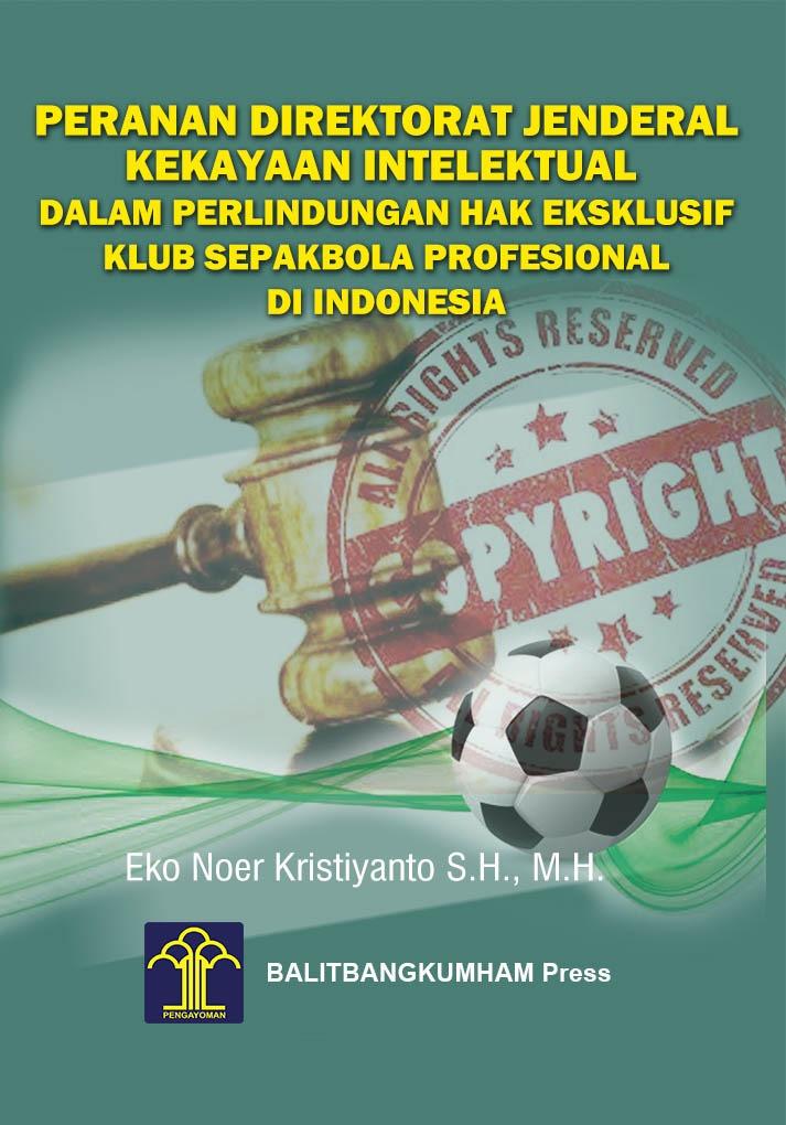 Peranan Direktorat Jenderal Kekayaan Intelektual Dalam Perlindungan Hak Ekslusif Klub Sepak Bola Profesional di Indonesia