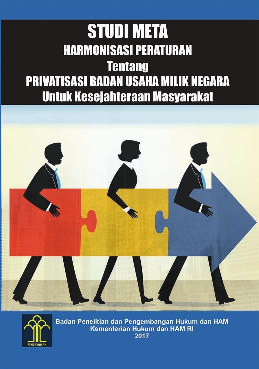 Studi Meta Harmonisasi Peraturan Tentang Privatisasi Badan Usaha Milik NegaraUntuk Kesejahteraan Masyarakat