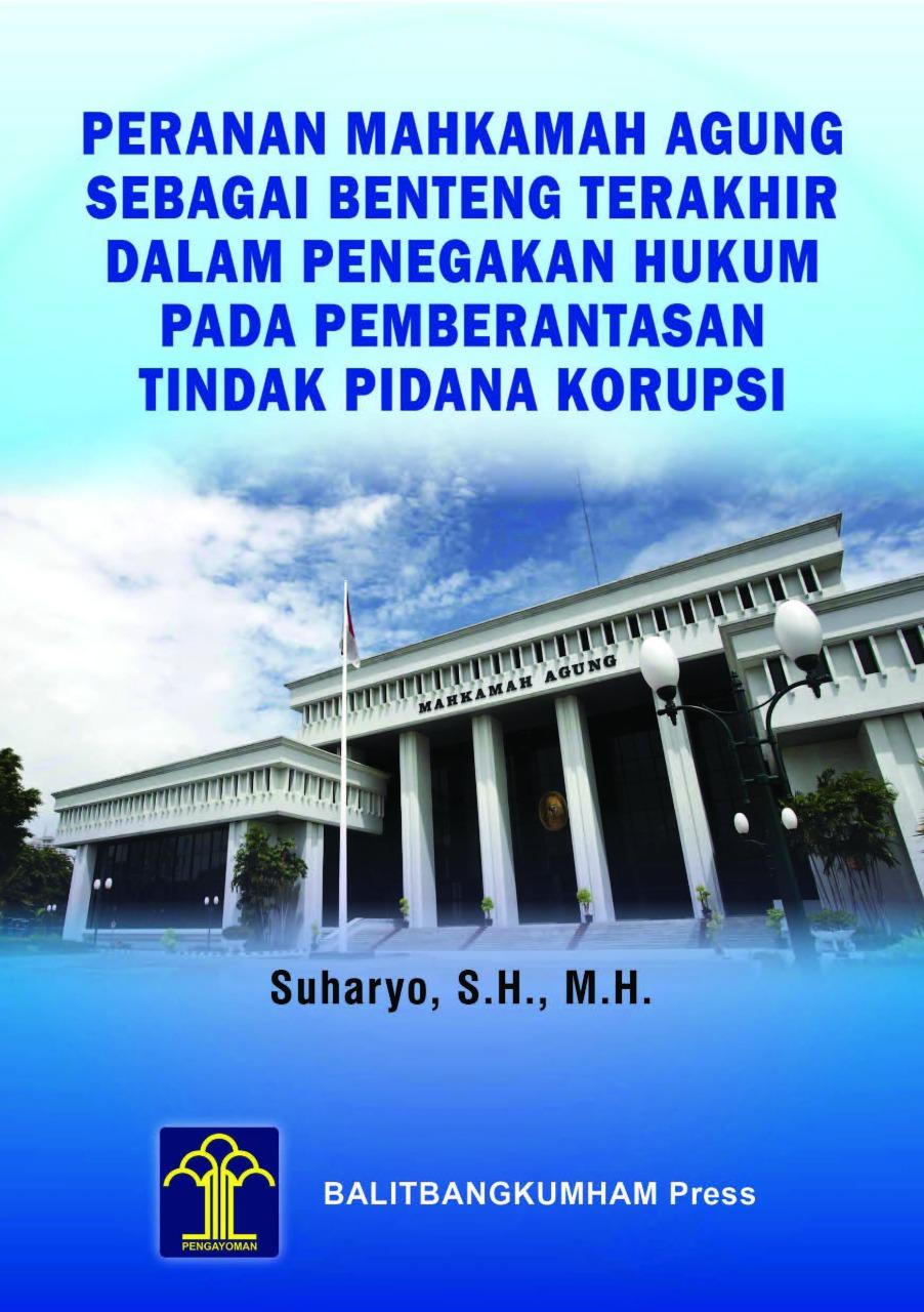 Peranan Mahkamah Agung sebagai Benteng Terakhir dalam Penegakan Hukum pada Pemberantasan Tindak Pidana Korupsi